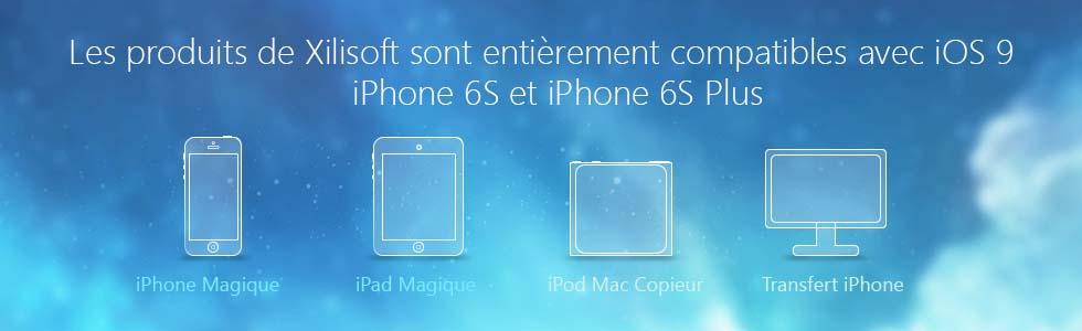 Les produits de Xilisoft sont maintenant entièrement compatibles avec iOS 9 et iPhone 6S!